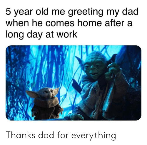 at-work: greeting my dad  5 year old me  when he comes home after a  long day at work Thanks dad for everything