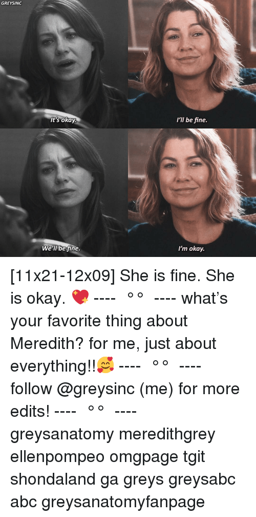 Meredith: GREYSINC  I'll be fine.  It's okay.  We'll be fine  I'm okay. [11x21-12x09] She is fine. She is okay. 💖 ---- ≪ °✾° ≫ ---- what's your favorite thing about Meredith? for me, just about everything!!🥰 ---- ≪ °✾° ≫ ---- follow @greysinc (me) for more edits! ---- ≪ °✾° ≫ ---- greysanatomy meredithgrey ellenpompeo omgpage tgit shondaland ga greys greysabc abc greysanatomyfanpage