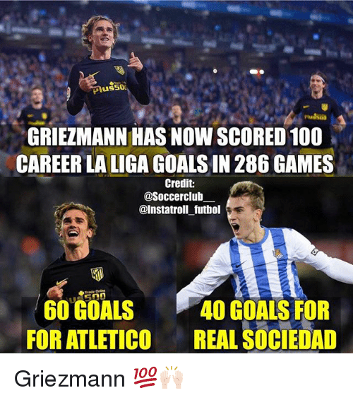 real sociedad: GRIEZMANN HAS NOW SCORED100  CAREER LALIGA GOALSIN 286 GAMES  Credit:  asoccerclub  @Instatroll futbol  60 GOALS 40 GOALS FOR  FOR ATLETICO  REAL SOCIEDAD Griezmann 💯🙌🏻