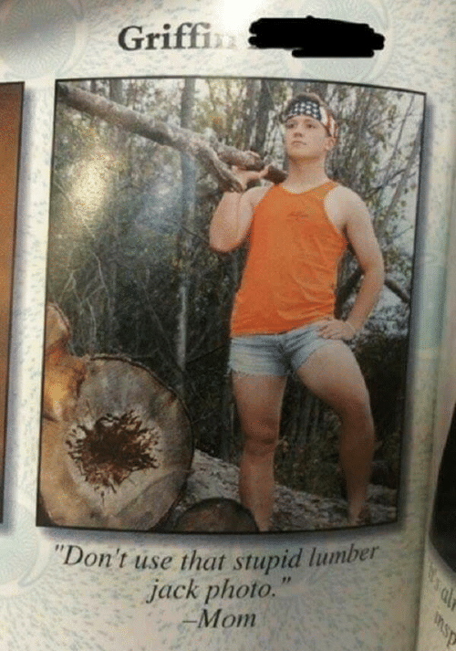 """Cic: Griff3  Don't use that stupid lumber  jack photo.""""  Mom  cic"""