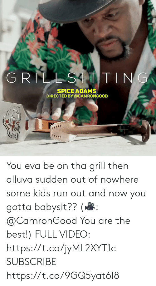 Adams: GRILLSTTING  SPICE ADAMS  DIRECTED BY @CAMRONGOOD You eva be on tha grill then alluva sudden out of nowhere some kids run out and now you gotta babysit??  (🎥: @CamronGood You are the best!)  FULL VIDEO: https://t.co/jyML2XYT1c  SUBSCRIBE https://t.co/9GQ5yat6I8