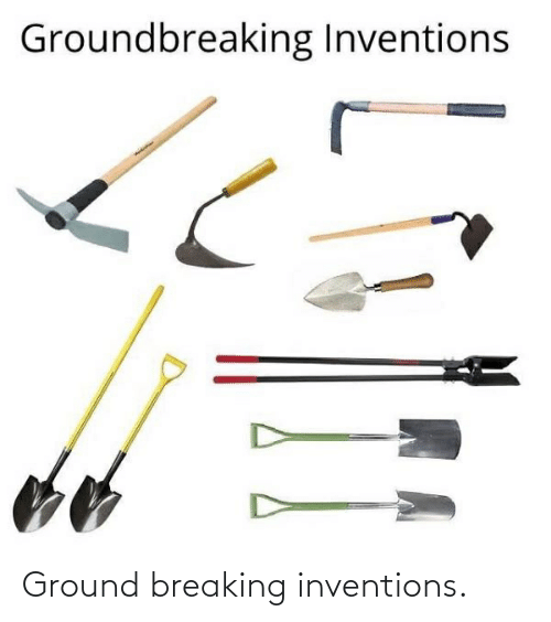 inventions: Ground breaking inventions.