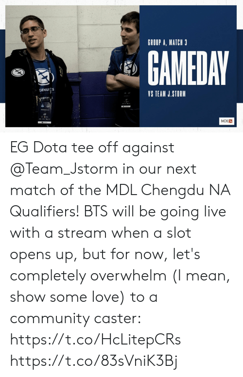 Qualifiers: GROUP A, MATCH 3  GAMEDAY  GENIUSS  VS TEAM J.STORM  MONST  MOLN EG Dota tee off against @Team_Jstorm in our next match of the MDL Chengdu NA Qualifiers!   BTS will be going live with a stream when a slot opens up, but for now, let's completely overwhelm (I mean, show some love) to a community caster: https://t.co/HcLitepCRs https://t.co/83sVniK3Bj