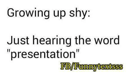 """Growing Up, Memes, and Word: Growing up shy:  Just hearing the word  """"presentation""""  FB/Funnytextsss"""