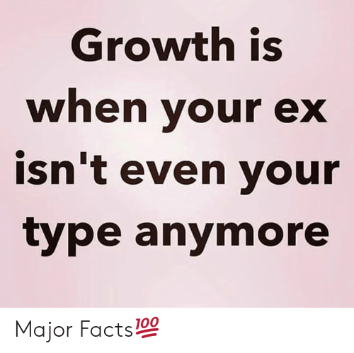 Facts, Hood, and Major: Growth is  when vour ex  isn't even your  type anymore Major Facts💯