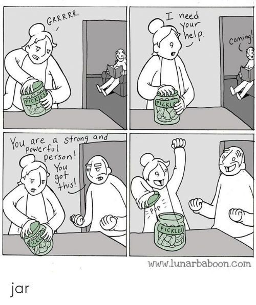 pickles: GRRRRR  I need  Your  help  Coming  PICKJES  PICKLE  You are a strong and  Power ful  Person!  You  got  this!  PICKL  PICKLES  www.lunarbaboon.com  Oble jar