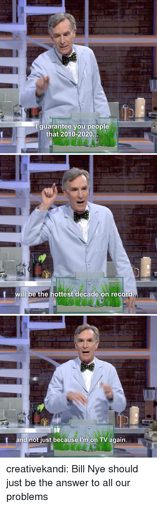 Bill Nye, Target, and Tumblr: guarantee you people  that 2010-2020   will be the hottest decade on recora   and not just because I'm on TV again. creativekandi:  Bill Nye should just be the answer to all our problems