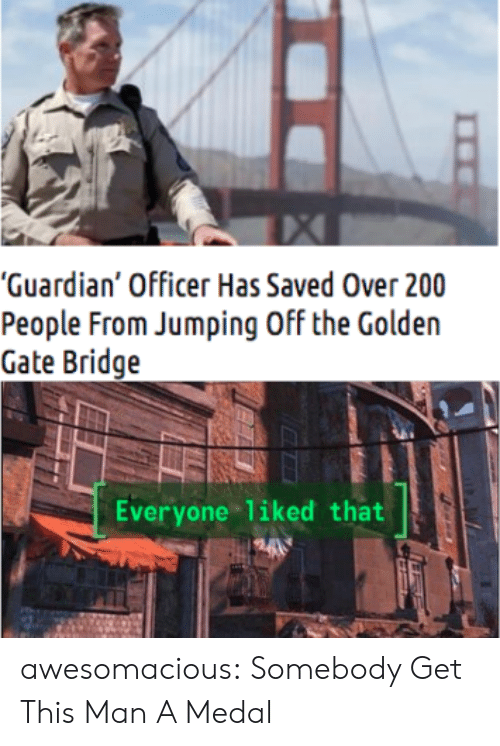 """gate: """"Guardian' Officer Has Saved Over 200  People From Jumping Off the Golden  Gate Bridge  Everyone liked that awesomacious:  Somebody Get This Man A Medal"""