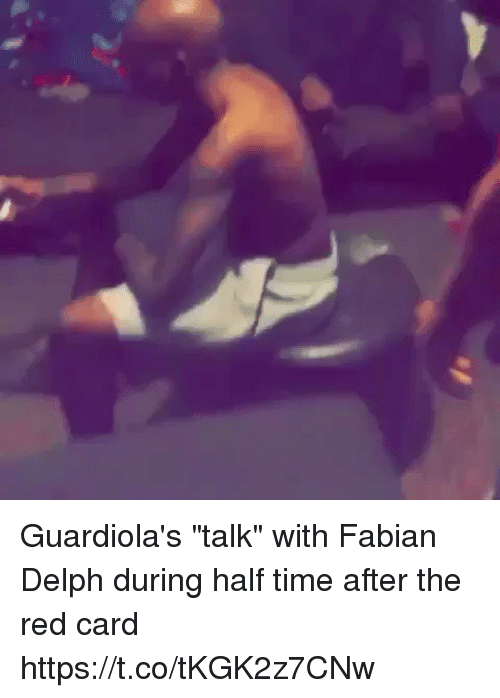 "red card: Guardiola's ""talk"" with Fabian Delph during half time after the red card  https://t.co/tKGK2z7CNw"