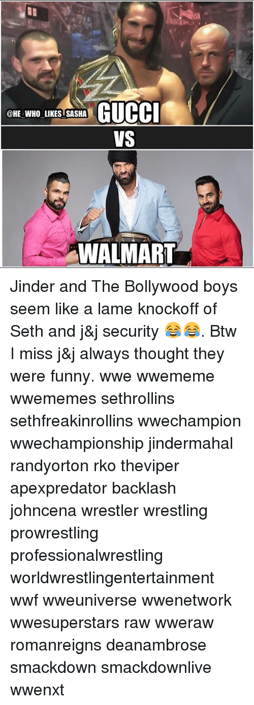 Funny, Gucci, and Memes: GUCCI  @HE WHO LIKESTSASHA  VS  WALMART Jinder and The Bollywood boys seem like a lame knockoff of Seth and j&j security 😂😂. Btw I miss j&j always thought they were funny. wwe wwememe wwememes sethrollins sethfreakinrollins wwechampion wwechampionship jindermahal randyorton rko theviper apexpredator backlash johncena wrestler wrestling prowrestling professionalwrestling worldwrestlingentertainment wwf wweuniverse wwenetwork wwesuperstars raw wweraw romanreigns deanambrose smackdown smackdownlive wwenxt