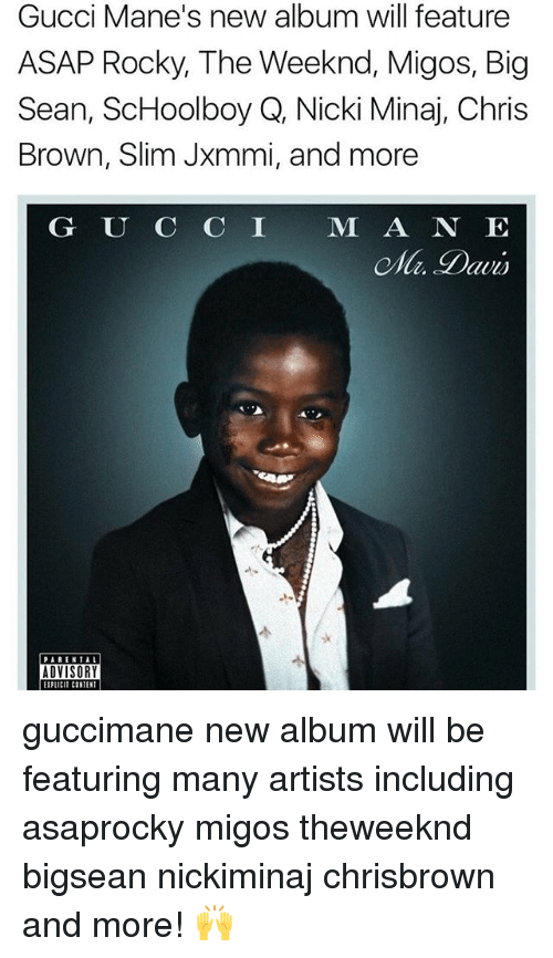 contented: Gucci Mane's new album will feature  ASAP Rocky, The Weeknd, Migos, Big  Sean, ScHoolboy Q, Nicki Minaj, Chris  Brown, Slim Jxmmi, and more  G U C C I M A N E  ADVISORY  EIPLICIT CONTENT guccimane new album will be featuring many artists including asaprocky migos theweeknd bigsean nickiminaj chrisbrown and more! 🙌