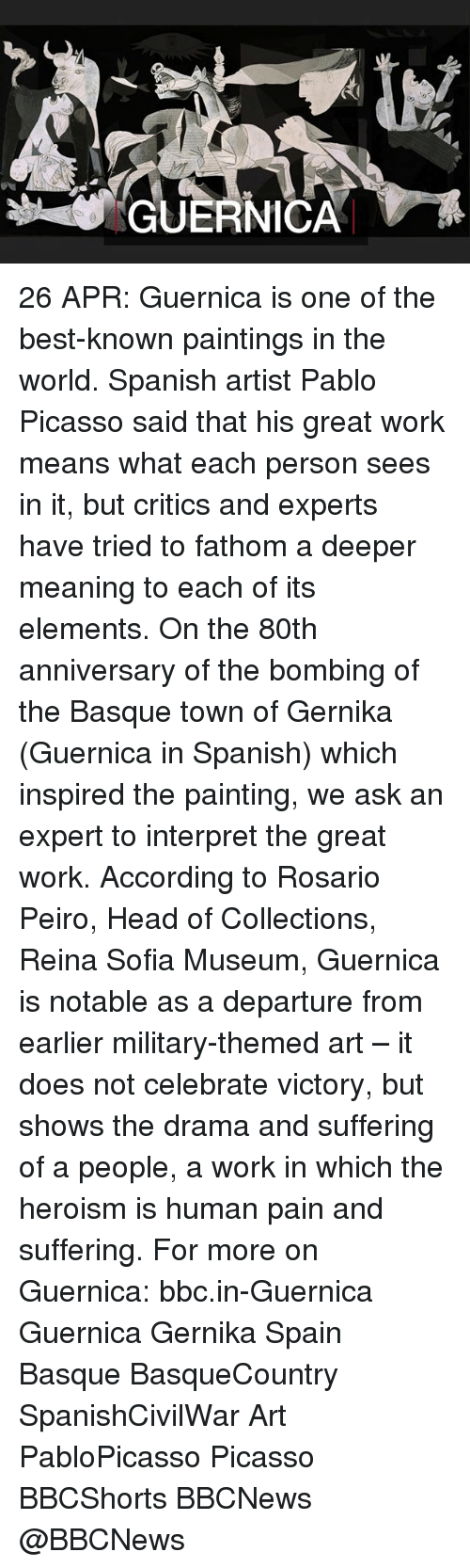 Rosario: GUERNICA 26 APR: Guernica is one of the best-known paintings in the world. Spanish artist Pablo Picasso said that his great work means what each person sees in it, but critics and experts have tried to fathom a deeper meaning to each of its elements. On the 80th anniversary of the bombing of the Basque town of Gernika (Guernica in Spanish) which inspired the painting, we ask an expert to interpret the great work. According to Rosario Peiro, Head of Collections, Reina Sofia Museum, Guernica is notable as a departure from earlier military-themed art – it does not celebrate victory, but shows the drama and suffering of a people, a work in which the heroism is human pain and suffering. For more on Guernica: bbc.in-Guernica Guernica Gernika Spain Basque BasqueCountry SpanishCivilWar Art PabloPicasso Picasso BBCShorts BBCNews @BBCNews