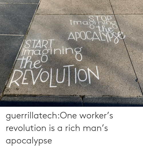 Worker: guerrillatech:One worker's revolution is a rich man's apocalypse