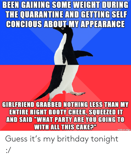 tonight: Guess it's my brithday tonight :/