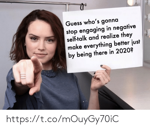 self: Guess who's gonna  stop engaging in negative  self-talk and realize they  make everything better just  by being there in 2020? https://t.co/mOuyGy70iC
