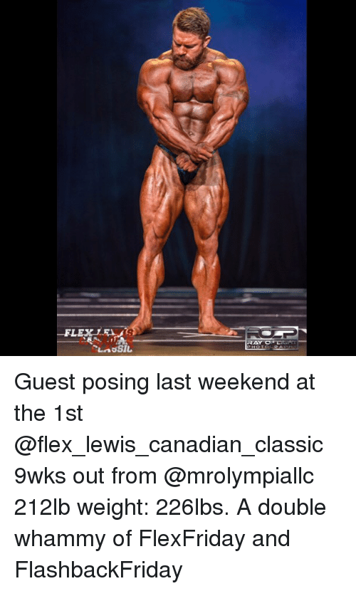Flexes: Guest posing last weekend at the 1st @flex_lewis_canadian_classic 9wks out from @mrolympiallc 212lb weight: 226lbs. A double whammy of FlexFriday and FlashbackFriday