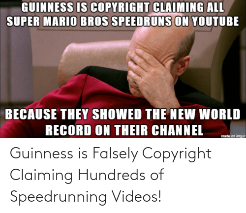 videos: Guinness is Falsely Copyright Claiming Hundreds of Speedrunning Videos!