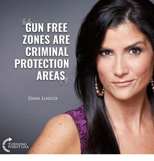 Memes, Free, and 🤖: GUN FREE  ZONES ARE  CRIMINAL  PROTECTION  AREAS  DANA LOESCH  TURNING  POINT USA