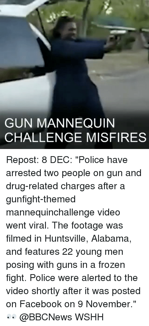 """Mannequin Challeng: GUN MANNEQUIN  CHALLENGE MISFIRES Repost: 8 DEC: """"Police have arrested two people on gun and drug-related charges after a gunfight-themed mannequinchallenge video went viral. The footage was filmed in Huntsville, Alabama, and features 22 young men posing with guns in a frozen fight. Police were alerted to the video shortly after it was posted on Facebook on 9 November."""" 👀 @BBCNews WSHH"""