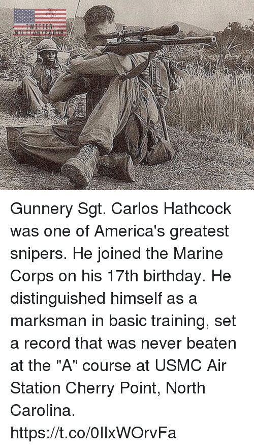 """Birthday, Memes, and North Carolina: Gunnery Sgt. Carlos Hathcock was one of America's greatest snipers. He joined the Marine Corps on his 17th birthday. He distinguished himself as a marksman in basic training, set a record that was never beaten at the """"A"""" course at USMC Air Station Cherry Point, North Carolina. https://t.co/0IlxWOrvFa"""
