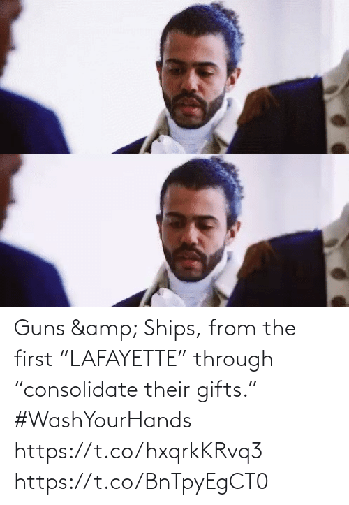 "The First: Guns & Ships, from the first ""LAFAYETTE"" through ""consolidate their gifts."" #WashYourHands https://t.co/hxqrkKRvq3 https://t.co/BnTpyEgCT0"
