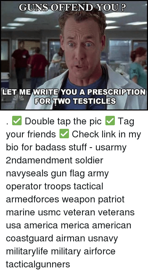 Flagging: GUNS OFFEND YOU P  LET ME WRITE YOU A PRESCRIPTION  FOR  TWO TESTICLES . ✅ Double tap the pic ✅ Tag your friends ✅ Check link in my bio for badass stuff - usarmy 2ndamendment soldier navyseals gun flag army operator troops tactical armedforces weapon patriot marine usmc veteran veterans usa america merica american coastguard airman usnavy militarylife military airforce tacticalgunners