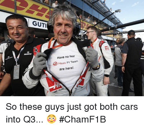 Cars, Nas, and F1: GUTI  Have no fear  Haas F1 Team  are here!  Autc.  Nas So these guys just got both cars into Q3... 😳  #ChamF1B