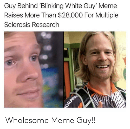 multiple sclerosis: Guy Behind 'Blinking White Guy' Meme  Raises More Than $28,000 For Multiple  Sclerosis Research  Oscray  DRAISE Wholesome Meme Guy!!