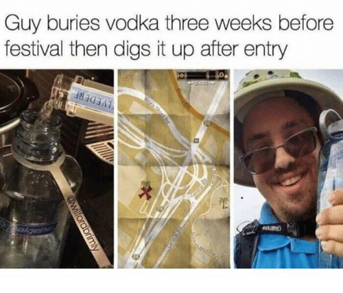 Vodka, Festival, and Three: Guy buries vodka three weeks before  festival then digs it up after entry