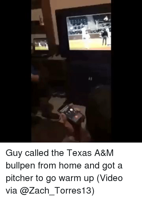 bullpen: Guy called the Texas A&M bullpen from home and got a pitcher to go warm up (Video via @Zach_Torres13)
