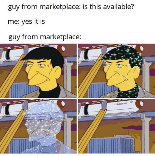 Yes, This, and Guy: guy from marketplace: is this available?  me: yes it is  guy from marketplace: