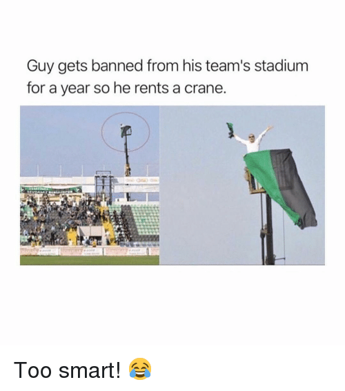 Too Smart: Guy gets banned from his team's stadium  for a year so he rents a crane. Too smart! 😂