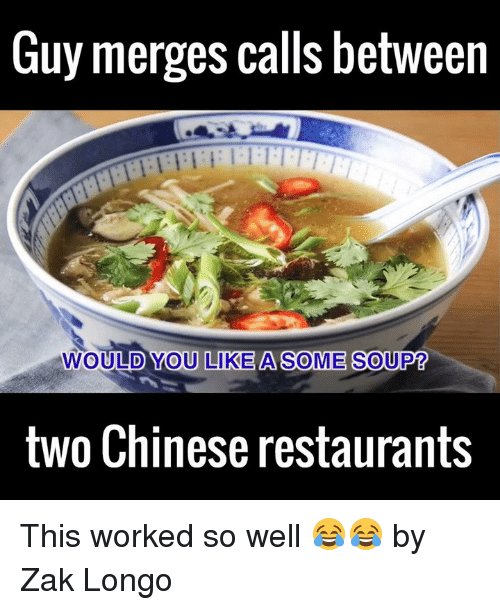 chinese restaurant: Guy merges calls between  OULD YOU LIKE A SOME SOUP?  two Chinese restaurants This worked so well 😂😂  by Zak Longo