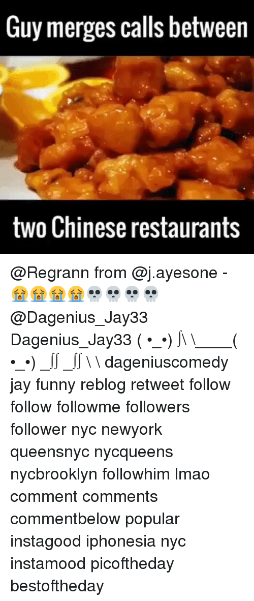 chinese restaurant: Guy merges calls between  two Chinese restaurants @Regrann from @j.ayesone - 😭😭😭😭💀💀💀💀@Dagenius_Jay33 Dagenius_Jay33 ( •_•) ∫\ \____( •_•) _∫∫ _∫∫ɯ \ \ dageniuscomedy jay funny reblog retweet follow follow followme followers follower nyc newyork queensnyc nycqueens nycbrooklyn followhim lmao comment comments commentbelow popular instagood iphonesia nyc instamood picoftheday bestoftheday