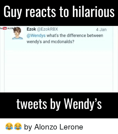 McDonalds, Memes, and Wendys: Guy reacts to hilarious  Ezok  @EzokRBX  You Tube  4 Jan  Wendys what's the difference between  wendys and mcdonalds?  tweets by Wendy S 😂😂  by Alonzo Lerone
