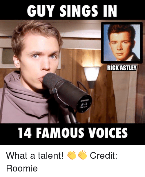 roomies: GUY SINGS IN  RICK ASTLEY  14 FAMOUS VOICES What a talent! 👏👏  Credit: Roomie