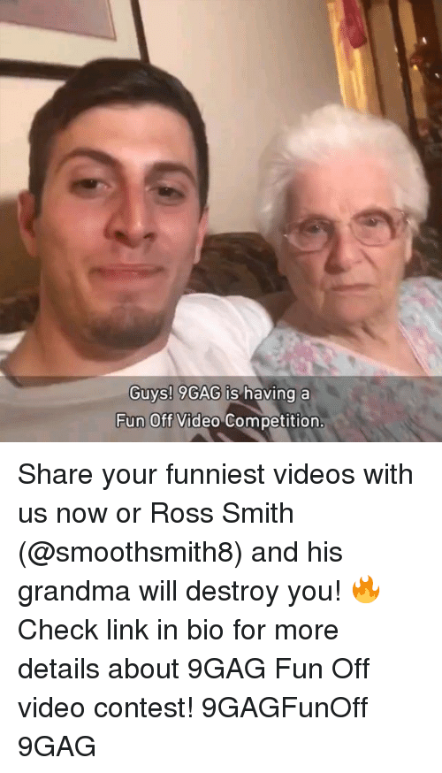 Conteste: Guys! 9GAG is  having a  Fun Off Video Competition Share your funniest videos with us now or Ross Smith (@smoothsmith8) and his grandma will destroy you! 🔥 Check link in bio for more details about 9GAG Fun Off video contest! 9GAGFunOff 9GAG