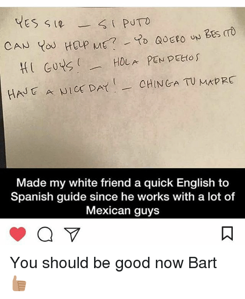 English To Spanish: GUYS ( --. HOLA PEN peetof  Made my white friend a quick English to  Spanish guide since he works with a lot of  Mexican guys You should be good now Bart 👍🏽