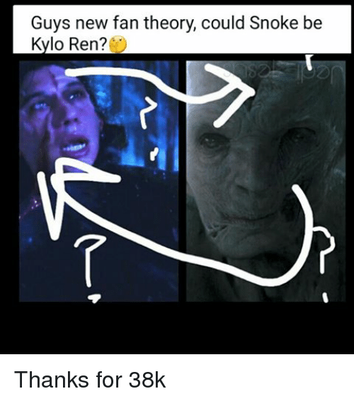 Snoke: Guys new fan theory, could Snoke be  Kylo Ren? Thanks for 38k