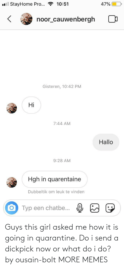Me How: Guys this girl asked me how it is going in quarantine. Do i send a dickpick now or what do i do? by ousain-bolt MORE MEMES