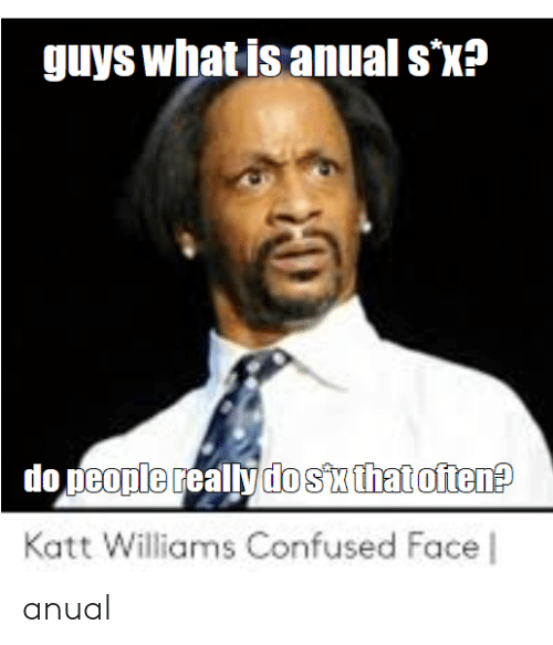 confused face: guys what is anual s'x?  do people reallydo sx that often?  Katt Williams Confused Face l anual