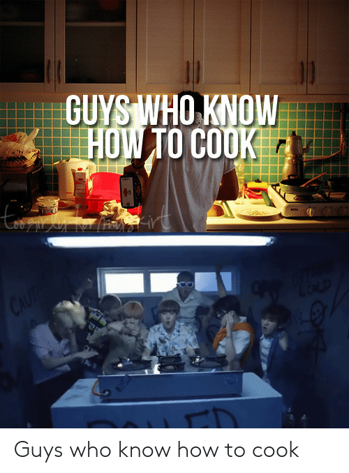 Cooke: GUYS WHO KNOW  HOW TO COOKE Guys who know how to cook