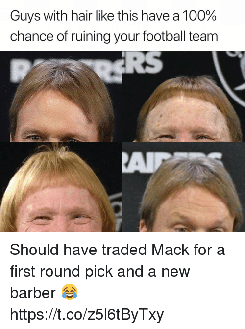football team: Guys with hair like this have a 100%  chance of ruining your football team Should have traded Mack for a first round pick and a new barber 😂 https://t.co/z5l6tByTxy