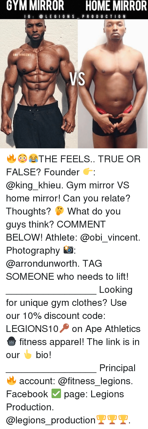 Apees: GYM MIRROR  HOME MIRROR  G  LE G I O N S  P R O D U CTI 0 N  BI VINCENT  VS 🔥😳😂THE FEELS.. TRUE OR FALSE? Founder 👉: @king_khieu. Gym mirror VS home mirror! Can you relate? Thoughts? 🤔 What do you guys think? COMMENT BELOW! Athlete: @obi_vincent. Photography 📸: @arrondunworth. TAG SOMEONE who needs to lift! _________________ Looking for unique gym clothes? Use our 10% discount code: LEGIONS10🔑 on Ape Athletics 🦍 fitness apparel! The link is in our 👆 bio! _________________ Principal 🔥 account: @fitness_legions. Facebook ✅ page: Legions Production. @legions_production🏆🏆🏆.