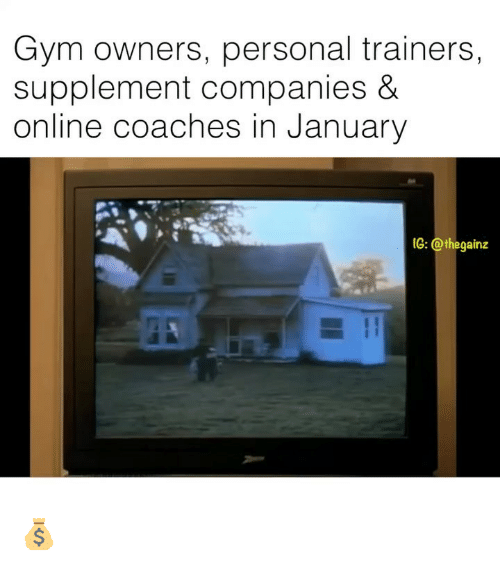 Gym, Memes, and 🤖: Gym owners, personal trainers,  supplement companies &  online coaches in January  IG: @thegainz 💰