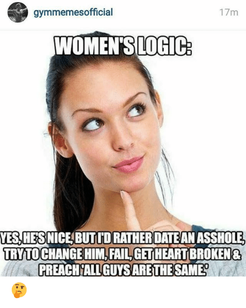 Fail, Preach, and Change: gymmemesofficial  17m  WOMEN'SLOGIC:  YES,HES NICE BUTIDRATHERDATE AN ASSHOLE,  TRY TO CHANGE HIM,FAIL,GET HEARTBROKEN&  PREACH ALL GUYS ARE THE SAME? 🤔