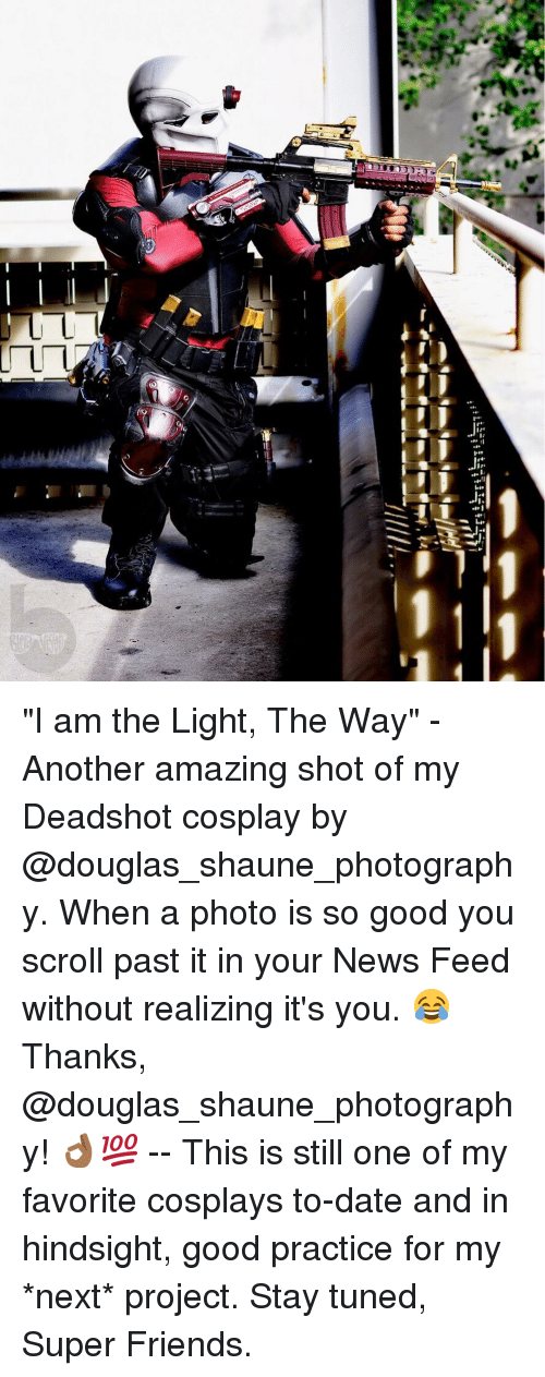 """Memes, Cosplay, and Photography: h  ーーー  lllll..  LL  ピ """"I am the Light, The Way"""" - Another amazing shot of my Deadshot cosplay by @douglas_shaune_photography. When a photo is so good you scroll past it in your News Feed without realizing it's you. 😂 Thanks, @douglas_shaune_photography! 👌🏾💯 -- This is still one of my favorite cosplays to-date and in hindsight, good practice for my *next* project. Stay tuned, Super Friends."""