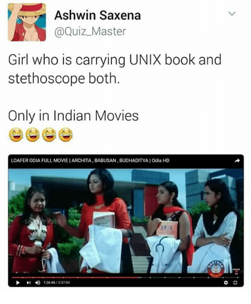 Unix: H Ashwin Saxena  @Quiz Master  Girl who is carrying UNIX book and  stethoscope both  Only in Indian Movies  LOAFER ODIA FULL MOVIE IARCHITA, BABUSAN,BUDHADITYAIOdia HD  4 12648/23704