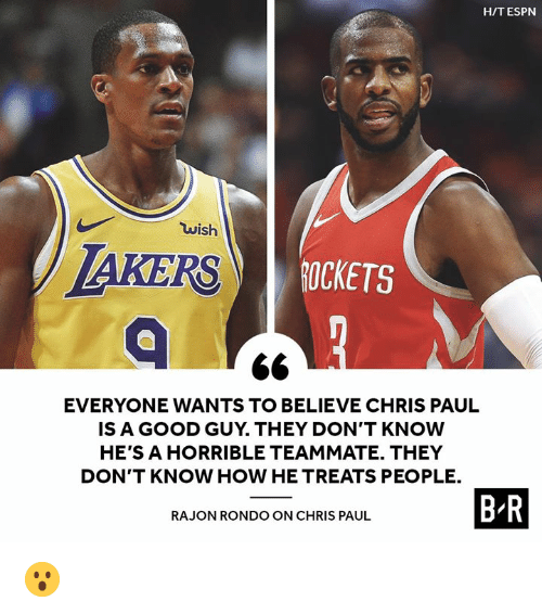 Chris Paul, Espn, and Rajon Rondo: H/T ESPN  wish  IS  AKERS  ROCKETS  EVERYONE WANTS TO BELIEVE CHRIS PAUL  IS A GOOD GUY. THEY DON'T KNOW  HE'S A HORRIBLE TEAMMATE. THEY  DON'T KNOW HOW HE TREATS PEOPLE.  B R  RAJON RONDO ON CHRIS PAUL 😮