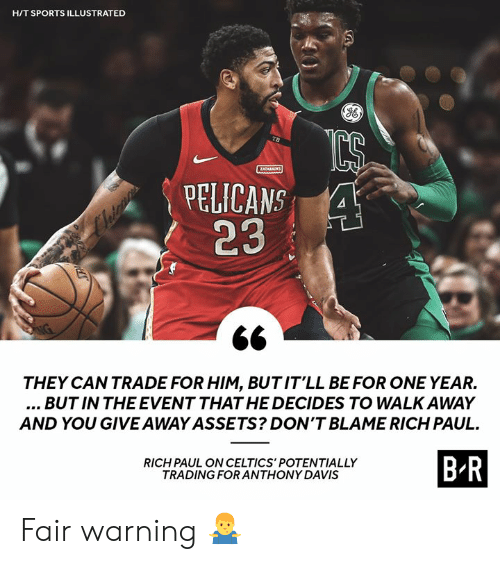 Sports, Anthony Davis, and Celtics: H/T SPORTS ILLUSTRATED  TB  ZATABAKS  PELICANS 4  23  THEY CAN TRADE FOR HIM, BUTIT'LL BE FOR ONE YEAR.  ...BUT IN THE EVENT THAT HE DECIDES TO WALK AWAY  AND YOU GIVE AWAY ASSETS? DON'T BLAME RICH PAUL  B R  RICH PAUL ON CELTICS' POTENTIALLY  TRADING FOR ANTHONY DAVIS Fair warning 🤷‍♂️